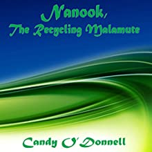 Nanook, the Recycling Malamute (       UNABRIDGED) by Candy O'Donnell Narrated by James H Kiser
