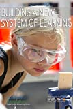 Building a New System of Learning