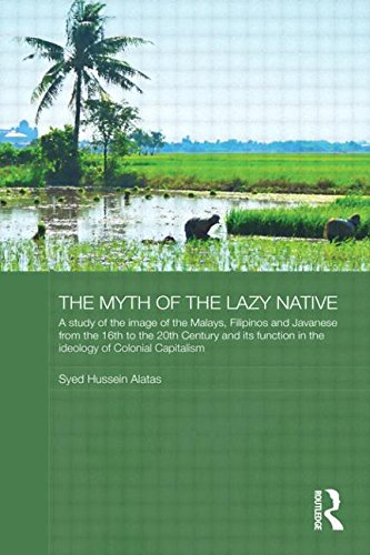 The Myth of the Lazy Native: A Study of the Image of the Malays, Filipinos and Javanese from the 16th to the 20th Centur