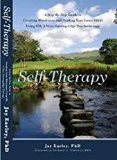 Self-Therapy A Step-By-Step Guide to Creating Wholeness and Healing Your Inner Child Using IFS, A New, Cutting-Edge Psychotherapy