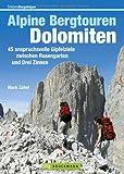 Alpine Bergtouren Dolomiten: Tourenführer mit 45 anspruchsvollen Gipfelzielen wie Langkofel, Civetta oder Antelao zwischen Rosengarten und Drei Zinnen ... zwischen Rosengarten und Drei Zinnen