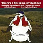 There's a Sheep in My Bathtub: Birth of a Mongolian Church Planting Movement | Brian Hogan