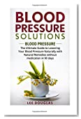 Blood Pressure Solutions: Blood Pressure: The Ultimate Guide to Lowering Your Bl (Reduce Hypertension, Blood Pressure, Natural Remedies, Healthy Eating, Diet)