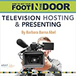 How to Get Your Foot in the Door: Television Hosting and Presenting | Barbara Barna Abel