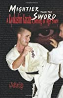 Mightier Than the Sword: A Kyokushin Karate Coming of Age Story