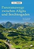 Panoramawege zwischen Allgäu und Berchtesgaden: Die 40 schönsten Aussichtstouren
