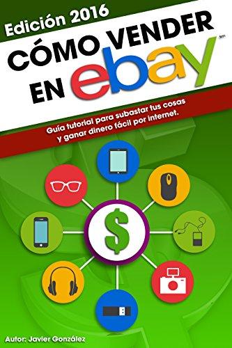 como-vender-en-ebay-guia-tutorial-para-subastar-tus-cosas-y-ganar-dinero-facil-por-internet-edicion-