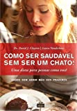 img - for COMO SER SAUDAVEL SEM SER UM CHATO! - SAUDE SEM ABRIR MAO DOS PRAZERES book / textbook / text book
