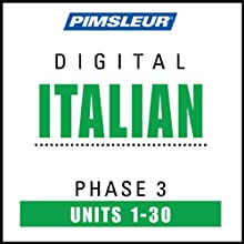 Italian Phase 3, Units 1-30: Learn to Speak and Understand Italian with Pimsleur Language Programs  by Pimsleur
