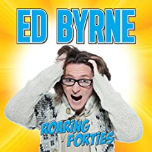 Roaring Forties Performance by Ed Byrne Narrated by Ed Byrne
