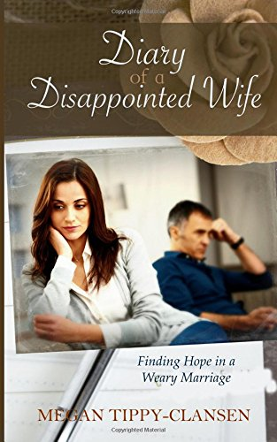 Diary Of A Disappointed Wife: Finding Hope In A Weary Marriage