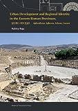 Urban Development and Regional Identity in the Eastern Roman Provinces, 50 BC - AD 250: Aphrodisias, Ephesos, Athens, Gerasa