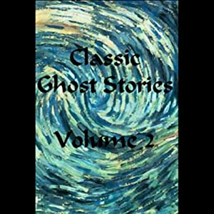 Classic Ghost Stories, Volume 2 Audiobook