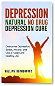 Depression: Natural No Drug Depression Cure. Overcome Depression, Stress, Anxiety, and Live a Happy and Healthy Life! (Depression Cure, Anxiety, Stress, Depression Self Help)