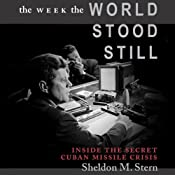The Week the World Stood Still: Inside the Secret Cuban Missile Crisis: Stanford Nuclear Age Series | [Sheldon M. Stern]