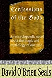 img - for Confessions of the Gods: An Encyclopaedic Novel About The Magic and Mythology Of Our Time book / textbook / text book