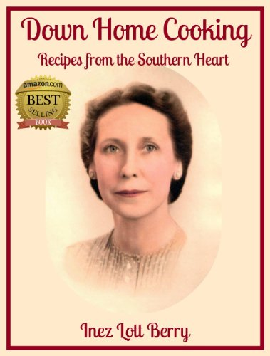 Free Kindle Book : Down Home Cooking: Recipes from the Southern Heart