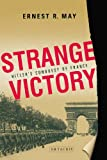 Strange Victory: Hitler's Conquest of France (1848851456) by May, Ernest R.