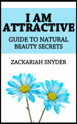 I Am Attractive: Guide to Natural Beauty Secrets PDF
