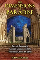 Dimensions of Paradise: Sacred Geometry, Ancient Science, and the Heavenly Order on Earth