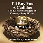 I'll Buy You a Cadillac: The Life and Struggle of Country Song Writer Danny Boy Brothers | Will Bevis