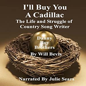 I'll Buy You a Cadillac: The Life and Struggle of Country Song Writer Danny Boy Brothers | [Will Bevis]
