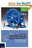 RepRap Hacks: 3D-Drucker verstehen und optimieren. Ihr 3D-Drucker kann mehr als Sie denken: Praxisnahe Optimierung von Hardware, Software, Modell und Wissen f�r eigene Projekte