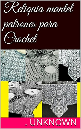 Reliquia mantel patrones para Crochet (Spanish Edition)