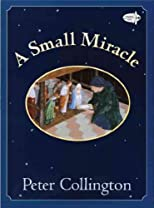 A Small Miracle [ A SMALL MIRACLE BY Collington, Peter ( Author ) Sep-13-2011