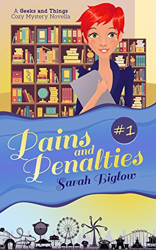 Pains and Penalties: A Geeks and Things Cozy Mystery Novella by Sarah Biglow