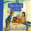 The Secret Book Club: Main Street, Book 5 (       UNABRIDGED) by Ann M. Martin Narrated by Ariadne Meyers