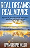 Real Dreams Real Advice: A guide on goal and dream attainment based on real life experience