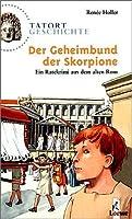 Tatort Geschichte. Der Geheimbund der Skorpione: Ein Ratekrimi aus dem alten Rom
