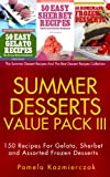 Summer Desserts Value Pack III - 150 Recipes For Gelato, Sherbet and Assorted Frozen Desserts (The Summer Dessert Recipes And The Best Dessert Recipes Collection Book 12)