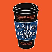 The $500 Cup of Coffee: A Lifestyle Approach to Financial Independence | Livre audio Auteur(s) : Steven Lome, David Kramer Narrateur(s) : Sean Pratt