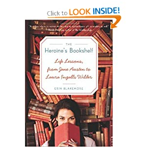 Heroine's Bookshelf, The: Life Lessons, from Jane Austen to Laura Ingalls Wilder