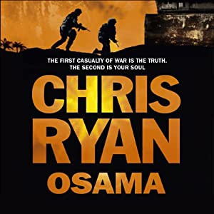 Osama: The first casualty of war is the truth, the second is your soul | [Chris Ryan]