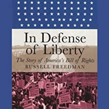 In Defense of Liberty: The Story of America's Bill of Rights (       UNABRIDGED) by Russell Freedman Narrated by Marc Vietor