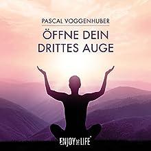 Öffne dein drittes Auge Hörbuch von Pascal Voggenhuber Gesprochen von: Pascal Voggenhuber