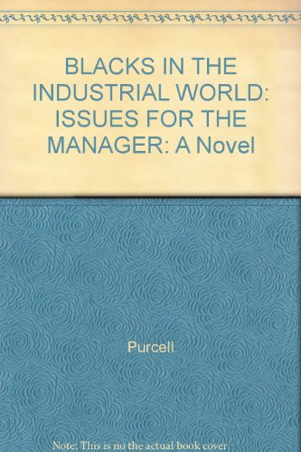 BLACKS IN THE INDUSTRIAL WORLD: ISSUES FOR THE MANAGER: A Novel PDF