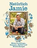 Natürlich Jamie - Meine Frühlings-, Sommer-, Herbst- und Winterrezepte