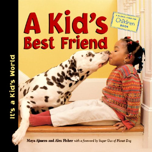 A Kid's Best Friend (It's a Kid's World), Ajmera, Maya; Fisher, Alex; Global Fund for Children (Organization)