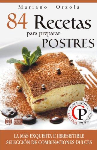 84 recetas para preparar postres por Mariano Orzola