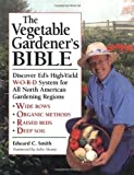 img - for The Vegetable Gardener's Bible: Discover Ed's High-Yield W-O-R-D System for All North American Gardening Regions by Edward C. Smith (2000-02-15) book / textbook / text book