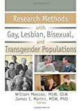 William Meezan Research Methods with Gay, Lesbian, Bisexual, and Transgender Populations (Journal of Gay & Lesbian Social Services, 3/4)