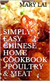 Simply Easy Chinese Home CookBook - Poultry & Meat (Simply Easy Chinese Recipes 1)