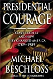 Book cover for Presidential Courage: Brave Leaders and How They Changed America 1789-1989