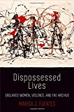 """Marisa J. Fuentes, """"Dispossessed Lives: Enslaved Women, Violence and the Archive"""" (U. of Pennsylvania Press, 2016)"""