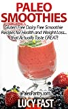 Paleo Smoothies: Gluten Free Dairy Free Smoothie Recipes for Health and Weight Loss... that Actually Taste GREAT! (Paleo Diet Solution Series)
