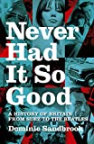 Never Had it So Good: A History of Britain from Suez to the Beatles: 1956-63 v. 1